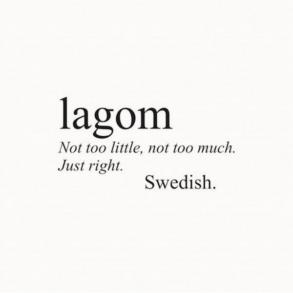 lagom- not too little, not too much. just right | image via: bekuh b.