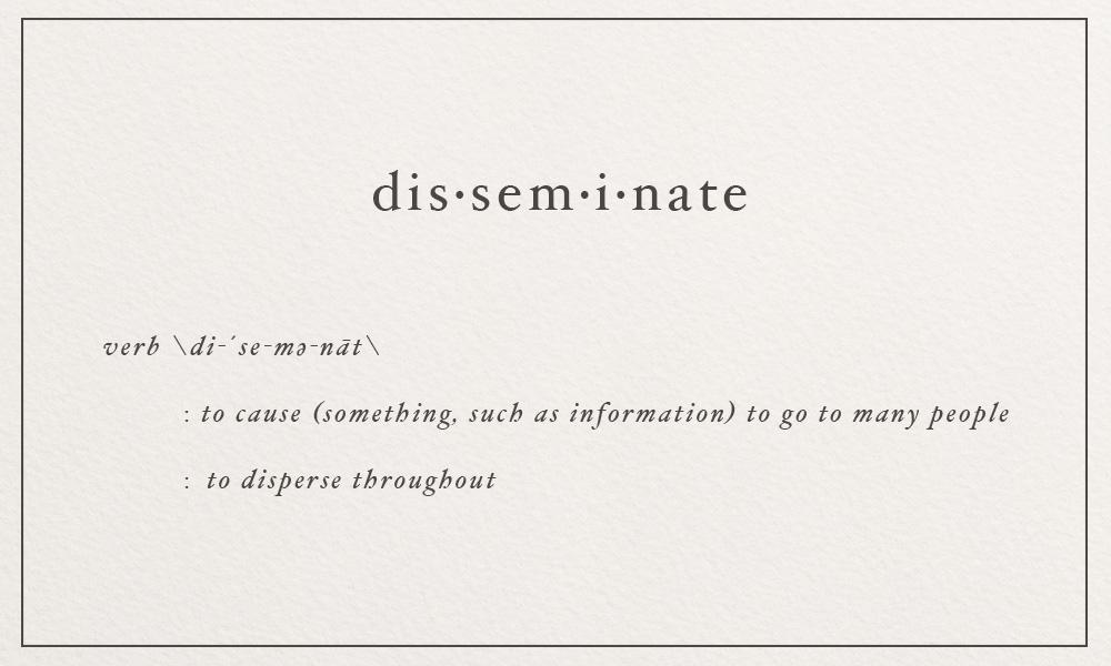disseminate \di-´se-mə-nāt\ to disperse throughout | image via: bekuh b.