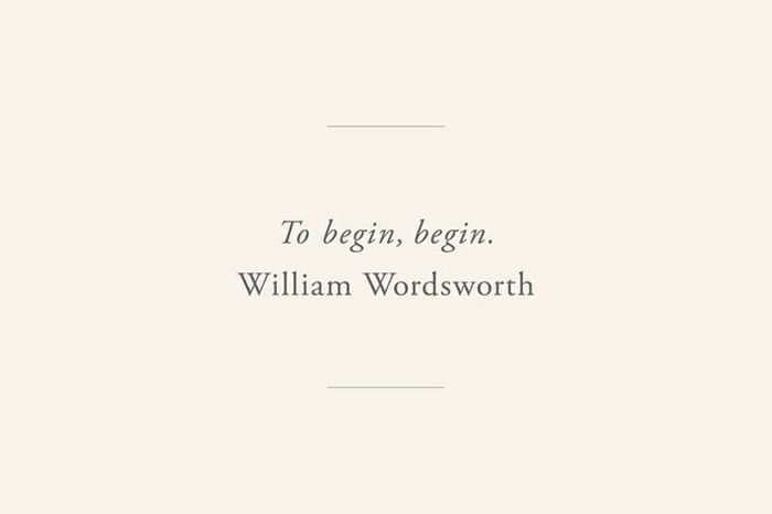 to begin, begin. - william wordsworth | image via: bekuh b.