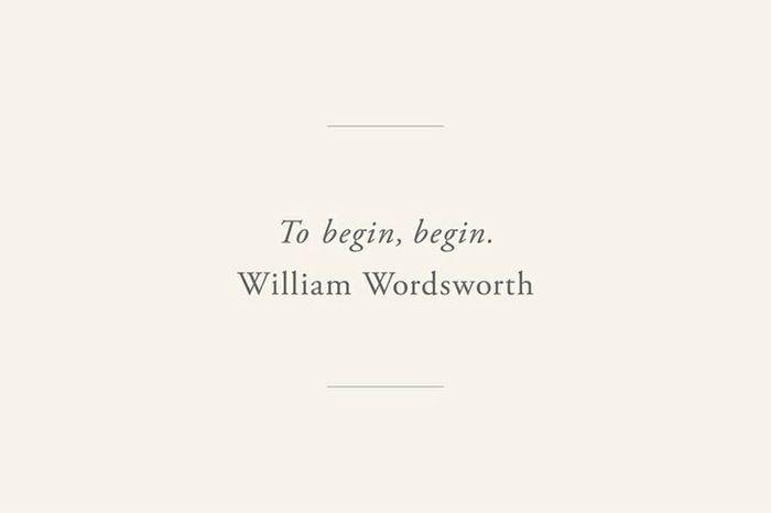 to begin, begin. - william wordsworth | image via: bekuh b.