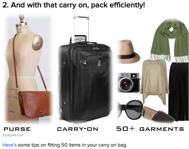 "Inclusion  -  BuzzFeed  December, 2012 Trip Styler's packing tips post "" how to fit 50+ garments in a carry-on "" in  18 Ways To Have A Delightful Winter Vacation ."
