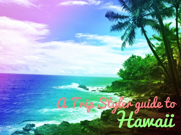Hawaii - a trip styler guide