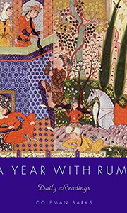 A Year with Rumi - Coleman Barks - Poetry, love, gratitude, seeing beauty in everything.Daily reading by the magnificent Sufi Poet.
