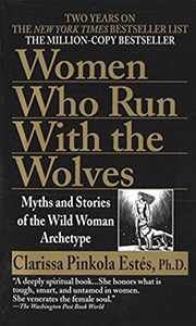 Women Who Run with the Wolves - Clarissa Pinkola Estés, Ph.D - Myths and stories from around the world that unite us all. Discover why creativity is the life force a woman must honor.