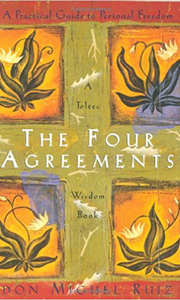 The Four Agreements - Four simple and valuable ways to live to make choices that fulfill your heart and soul.