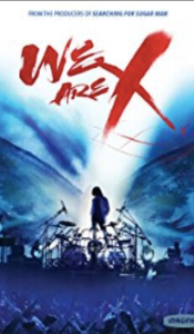 WE ARE X - Phenomenal documentary about the biggest band in history, that you may never have heard of. Powerful, inspiring, real.