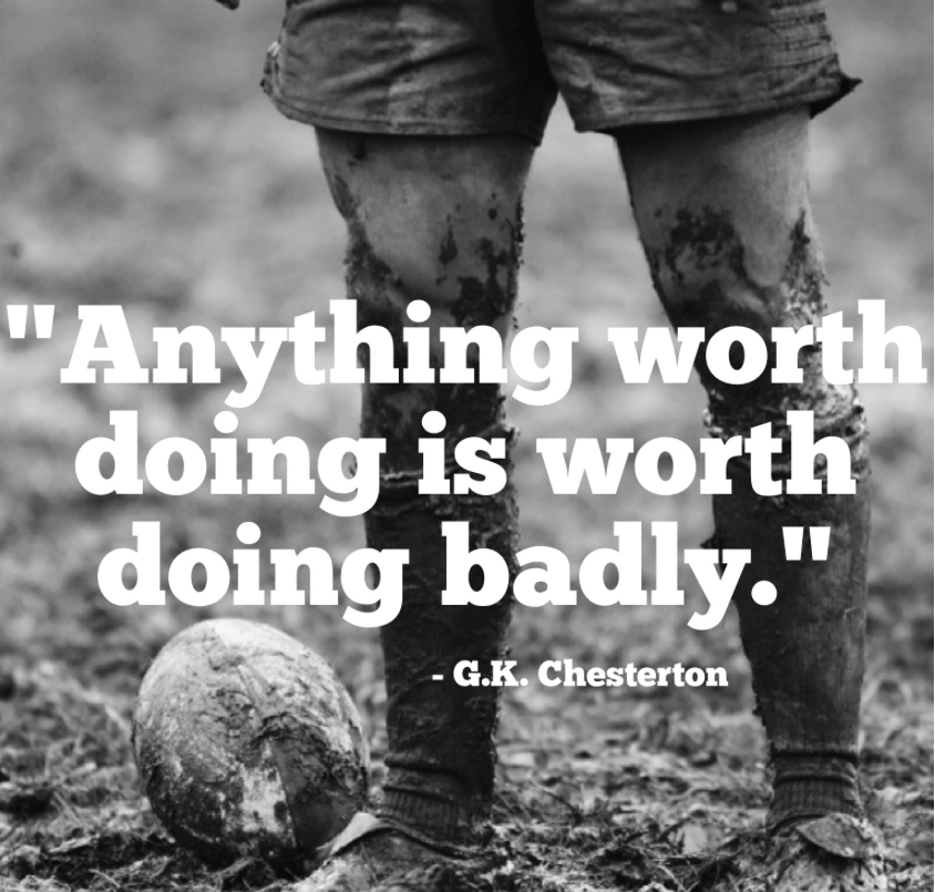 Image result for anything worth doing is worth doing poorly