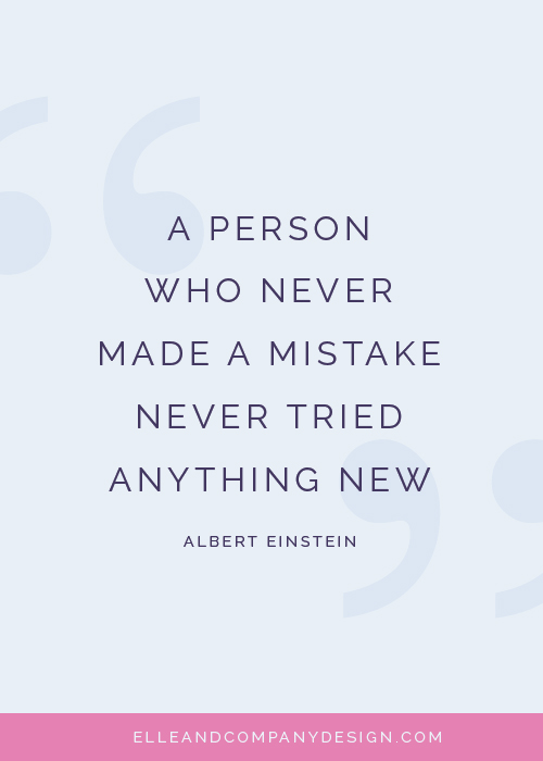 """""""A person who never made a mistake never tried anything new."""" // How Almost Getting Sued Helped My Business - Elle & Company"""