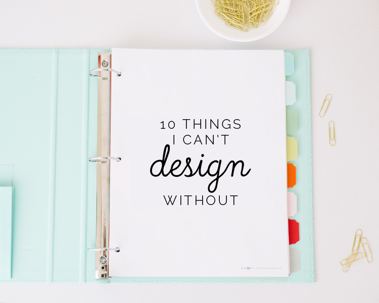 Top 10 Things I Can't Design Without - Elle & Company
