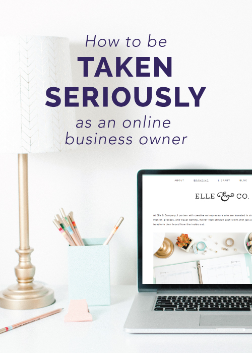 How to Be Taken Seriously as an Online Business Owner | Elle & Company