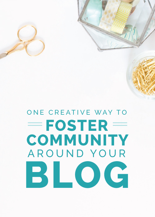 One Creative Way to Foster Community Around Your Blog - Elle & Company