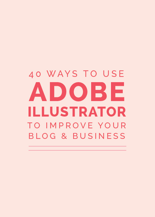 40 Ways to Use Adobe Illustrator to Improve Your Blog & Business - Elle & Company