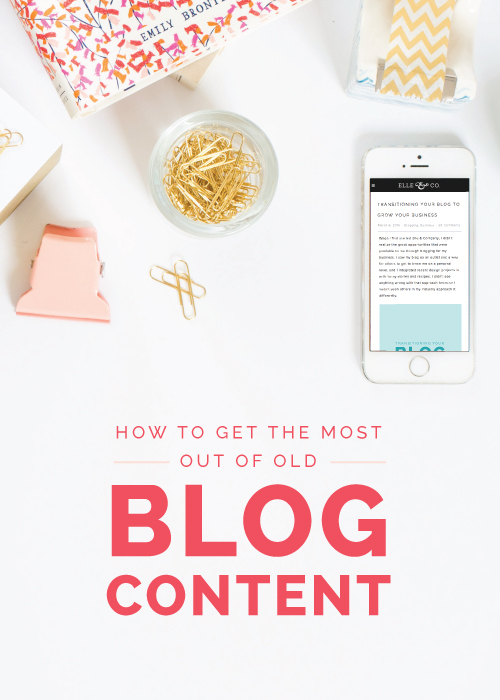 How to Get the Most Out of Old Blog Content - Elle & Company