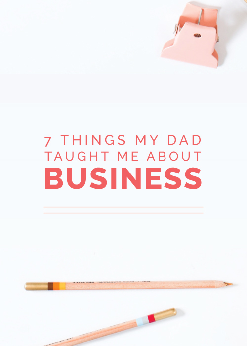 7 Things My Dad Taught Me About Business - Elle & Company