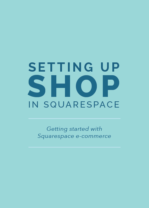 Setting Up Shop in Squarespace - Elle & Company