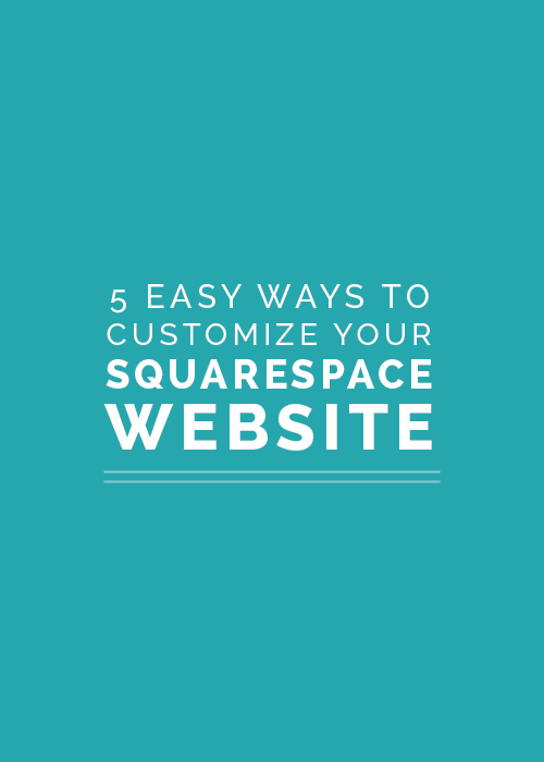 5 Easy Ways to Customize Your Squarespace Website - Elle & Company