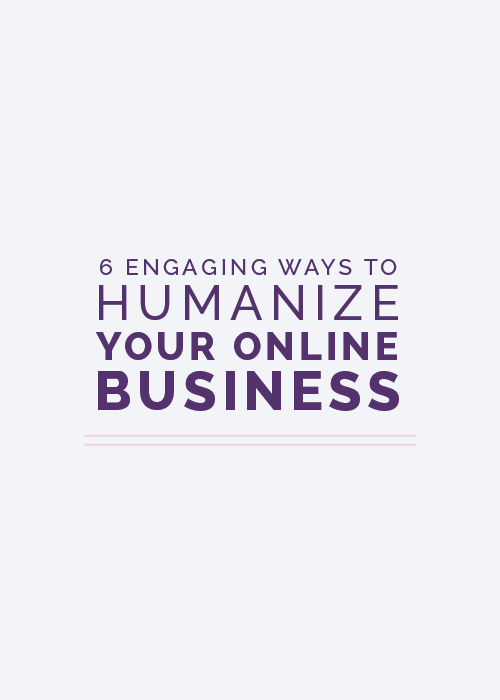 6 Engaging Ways to Humanize Your Online Business | Elle & Company