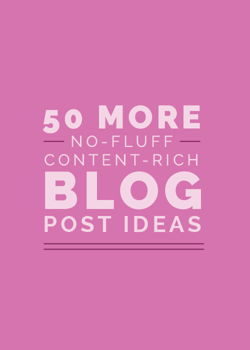 50 More No-Fluff, Content-Rich Blog Post Ideas | Elle & Company