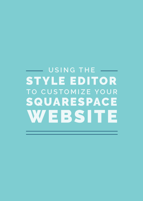 Using the Style Editor to Customize your Squarespace Website - Elle & Company