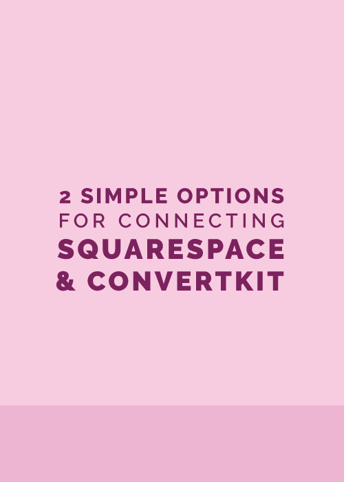 2 Simple Options for Connecting Squarespace and ConvertKit - Elle & Company