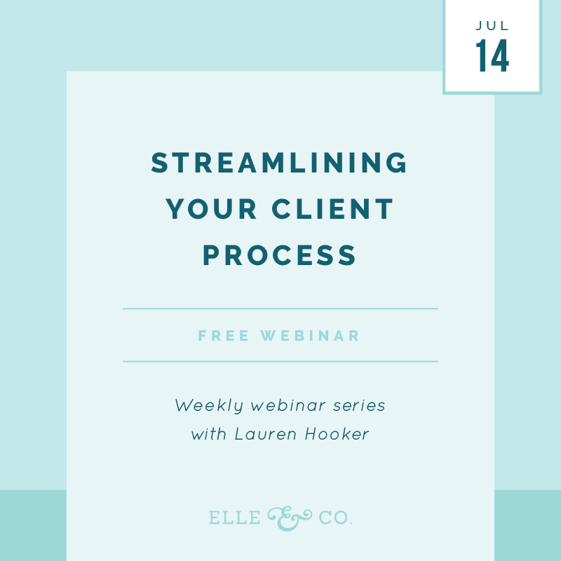Streamlining Your Client Process - Free weekly webinar series by Elle & Company
