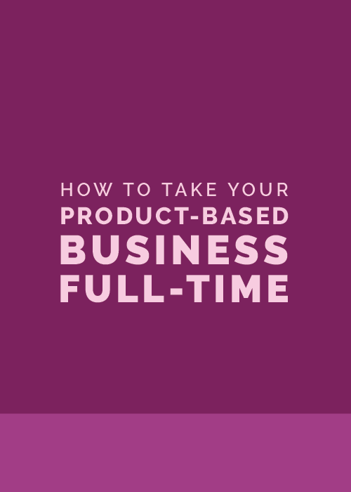 How to Take Your Product-Based Business Full-Time | Elle & Company