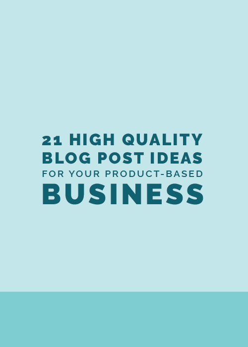 21 High Quality Blog Post Ideas for Product-Based Businesses | Elle & Company