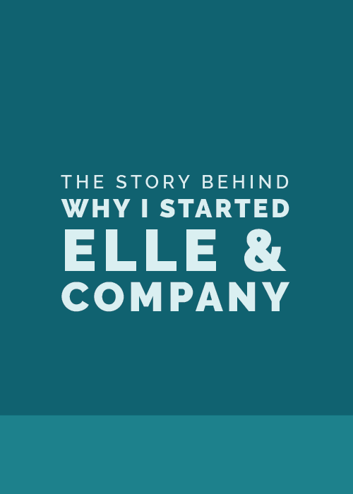 The Story Behind Why I Started Elle & Company
