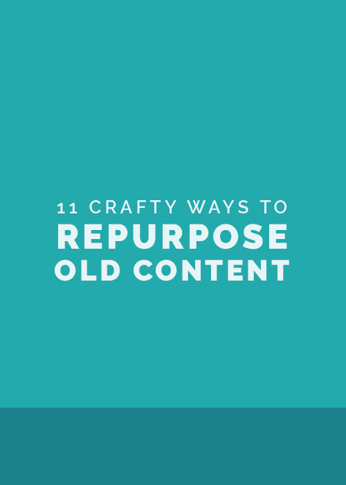11 Crafty Ways to Repurpose Old Content | Elle & Company