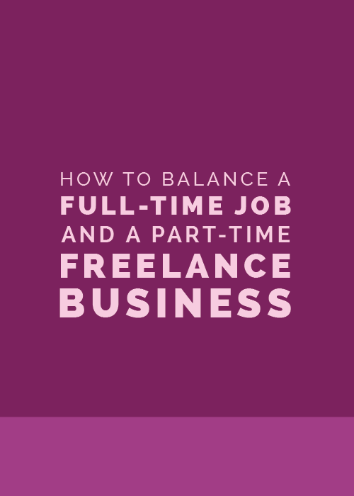 How to Balance a Full-Time Job and a Part-Time Freelance Business | Elle & Company