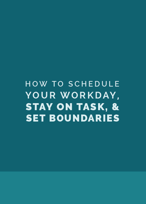 How to Schedule Your Workday, Stay on Task, and Set Boundaries