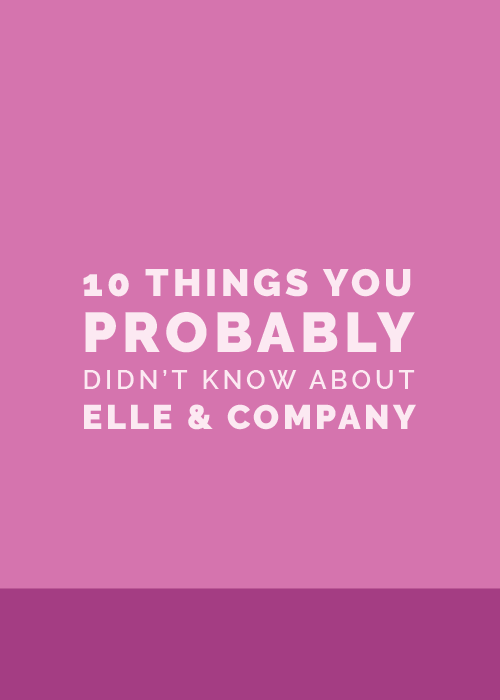 10 Things You Probably Didn't Know About Elle & Company | Elle & Company