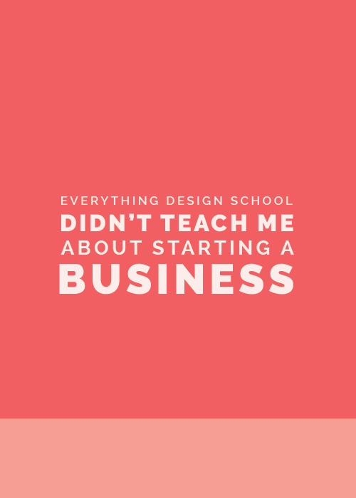 Everything Design School Didn't Teach Me About Starting My Own Business