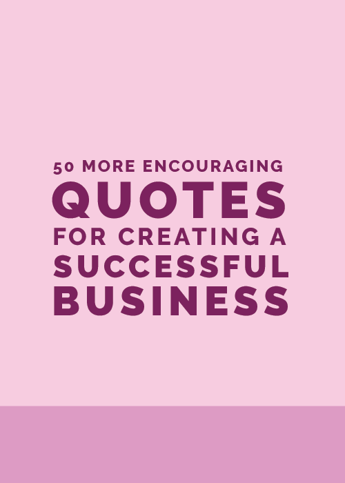 50 More Encouraging Quotes for Creating a Successful Business | Elle & Company