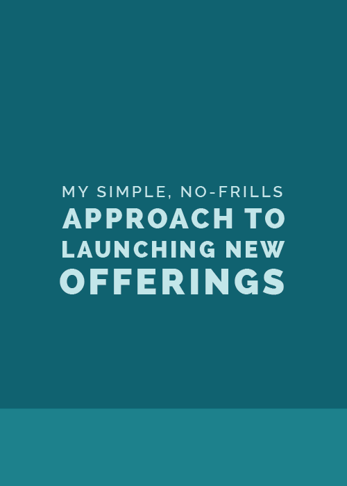 My Simple, No-Frills Approach to Launching New Offerings | Elle & Company