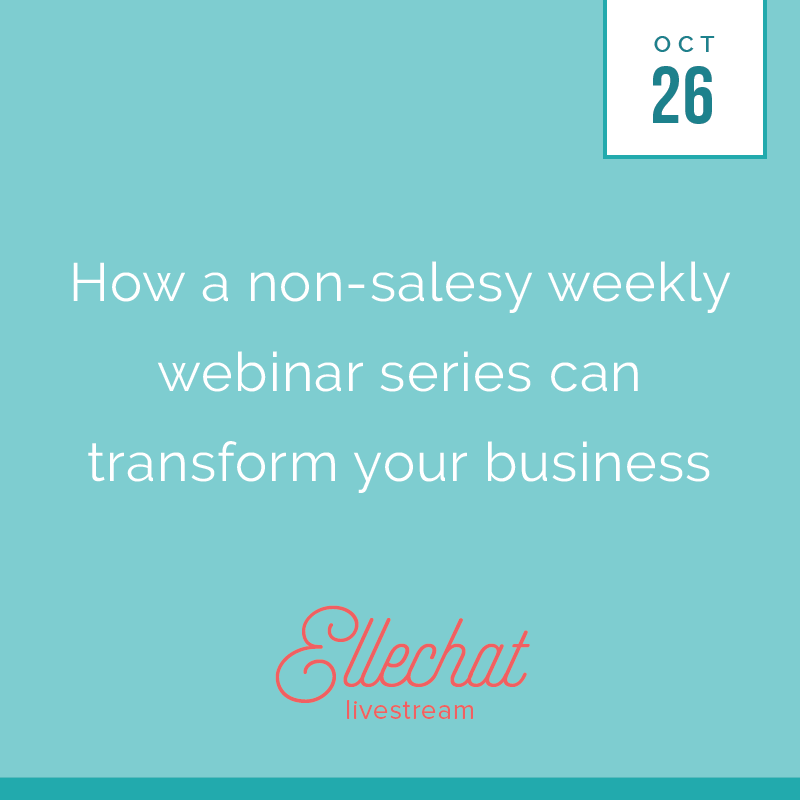 How a non-salesy weekly webinar series can transform your business - Elle & Company Ellechat