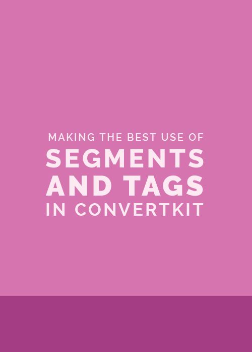 How to Make the Best Use of Segments and Tags in ConvertKit | Elle & Company