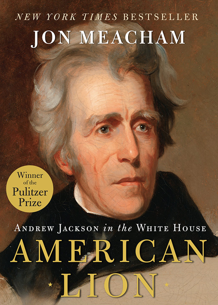 Meacham, Jon - American Lion, Andrew Jackson in the White House.jpg