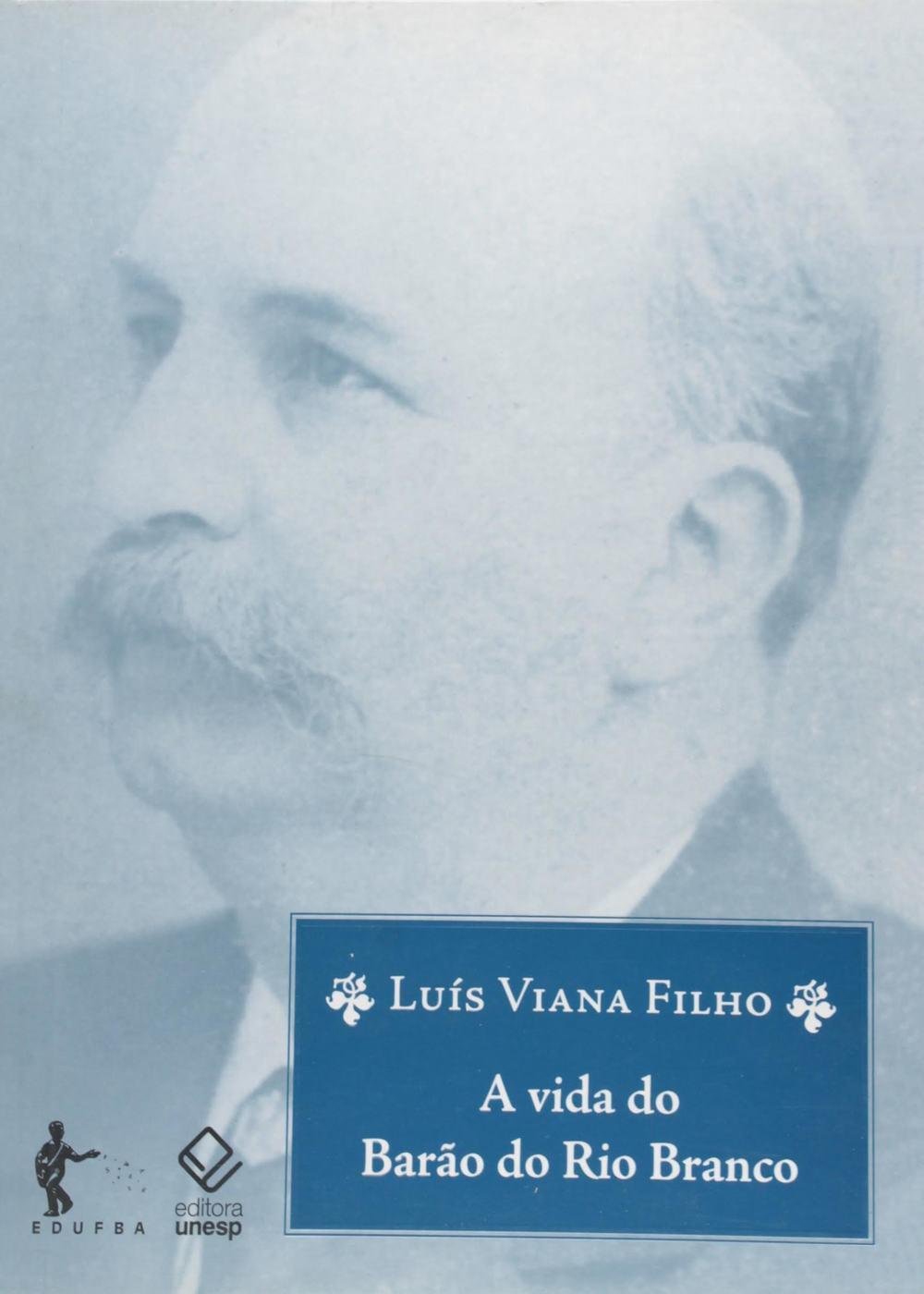 FILHO, Luis Viana - A vida do Barão do Rio Branco.jpg