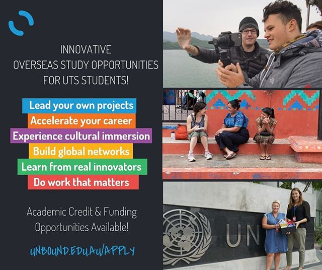Check out an opportunity from our sponsor @unboundau!  Applications Now Open: Overseas Study Opportunities for Entrepreneurial UTS Students with Unbound  Earn academic credit or build your professional resume while you explore an incredible new country this winter break. Visit India, Nepal, Vietnam or Thailand and immerse yourself in a vibrant culture and an Action Project that will have real social impact. $3000 New Colombo Mobility Grants are available for Unbound programs, and all programs are eligible for OS-HELP government support!  Learn more at: www.unbound.edu.au/apply