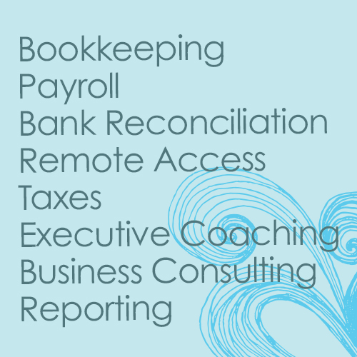 Bookkeeping | Payroll | Bank Reconciliation  Remote Access | Taxes | Executive Coaching  Business Consulting Reporting More...