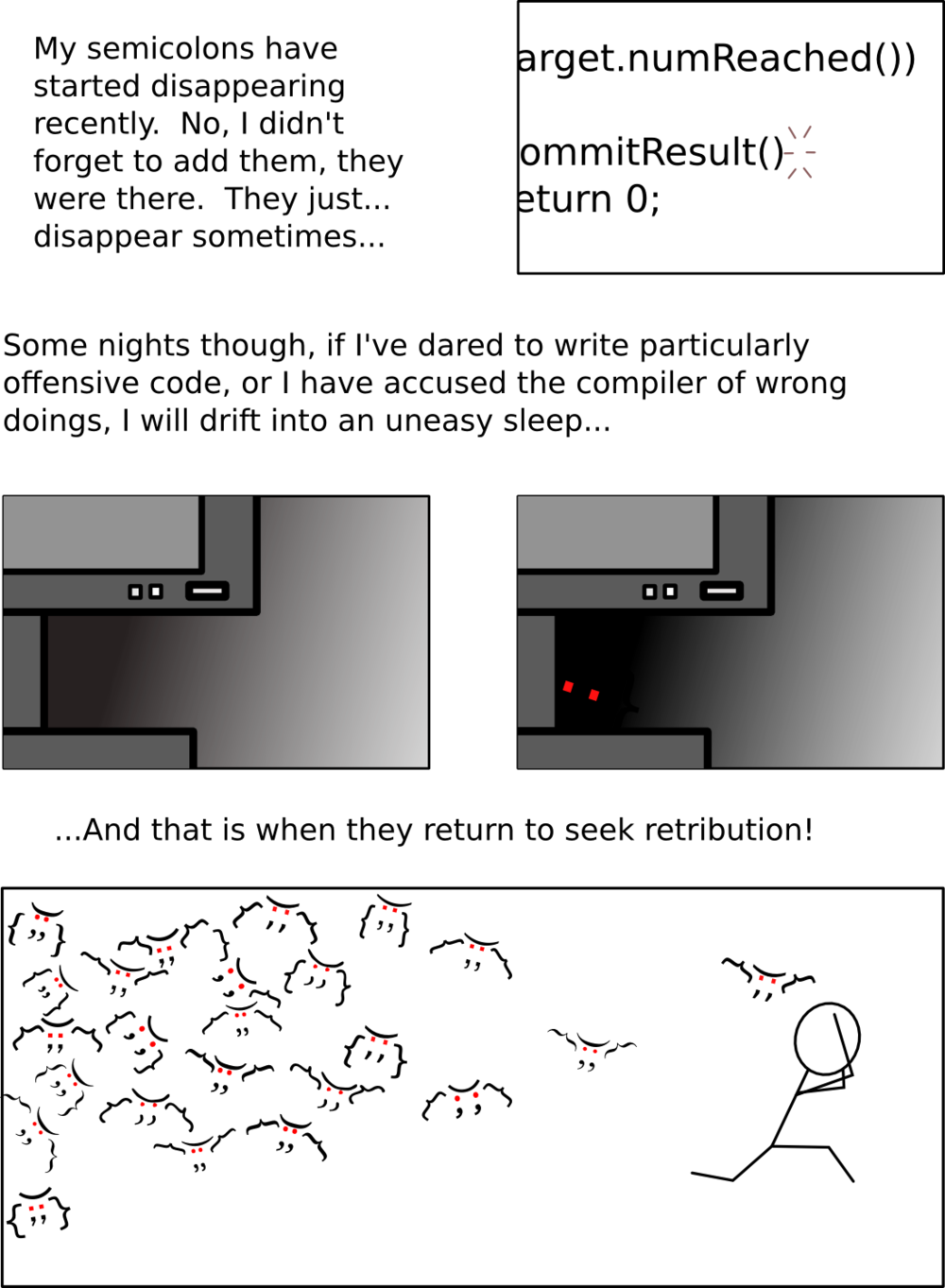 I haven't actually been chased by semicolons in my nightmares, but I /have/ been chased by template member functions...