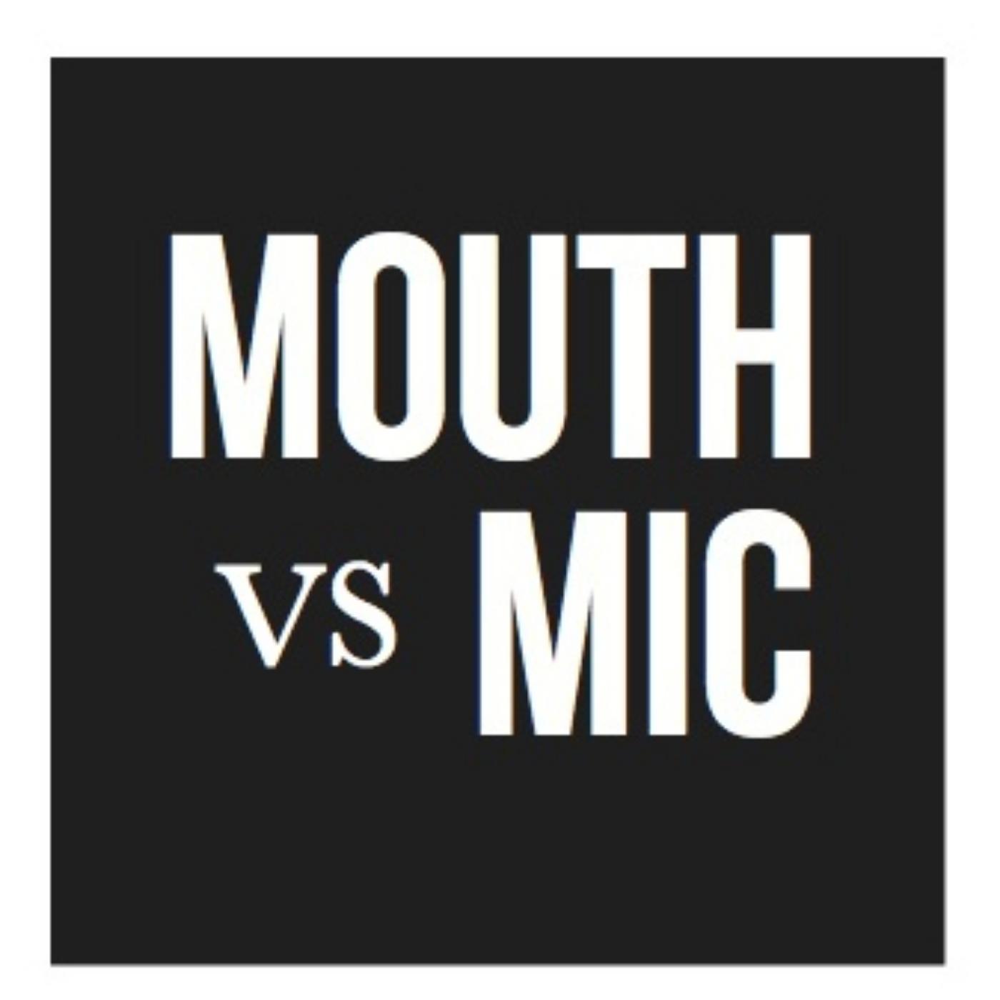 Mouth Vs Mic Podcast - Mouth Vs Mic