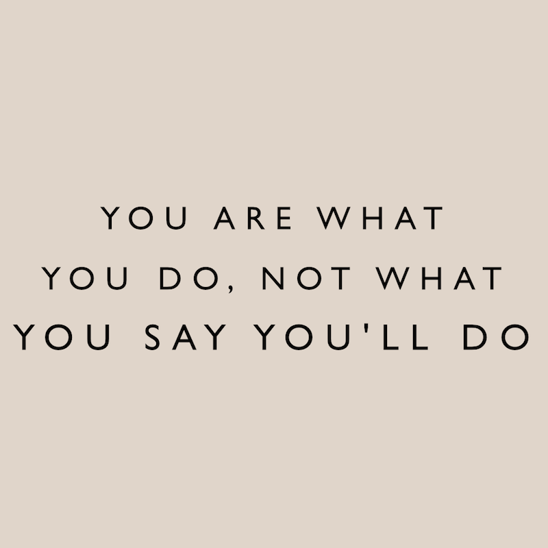 """Image that says, """"You are what you do, not what you say you'll do"""""""