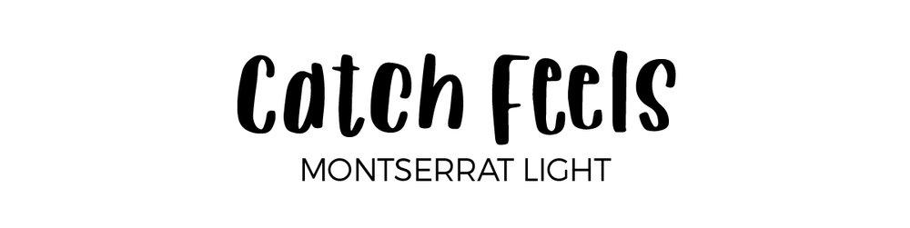 Catch Feels font and Montserrat font