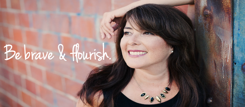 Be brave and flourish. >> www.flourishOn.com