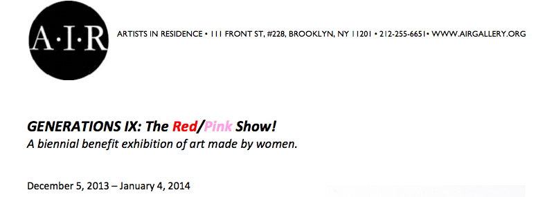 I have a work in the benefit show: Generations IX: The Red/ Pink Show! A.I.R. Gallery, Brooklyn, NY
