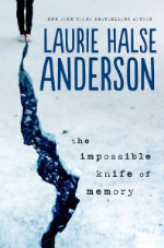 The Impossible Knife of Memory  by Laurie Halse Anderson.  For the past five years, Hayley Kincaid and her father, Andy, have been on the road, never staying long in one place as he struggles to escape the demons that have tortured him since his return from Iraq. Now they are back in the town where he grew up so Hayley can attend school. Perhaps, for the first time, Hayley can have a normal life, put aside her own painful memories, even have a relationship with Finn, the hot guy who obviously likes her but is hiding secrets of his own.  Will being back home help Andy's PTSD, or will his terrible memories drag him to the edge of hell, and drugs push him over? The Impossible Knife of Memory is Laurie Halse Anderson at her finest: compelling, surprising, and impossible to put down.