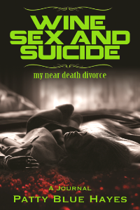 Wine, Sex and Suicide - My Near Death Divorce