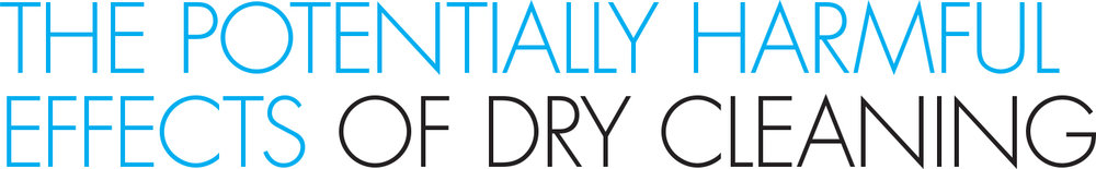 The Potentially Harmful Effects Of Dry Cleaning